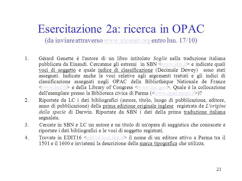 21 Esercitazione 2a: ricerca in OPAC (da inviare attraverso www.nicenet.org entro lun. 17/10)www.nicenet.org 1.Gérard Genette è l'autore di un libro i