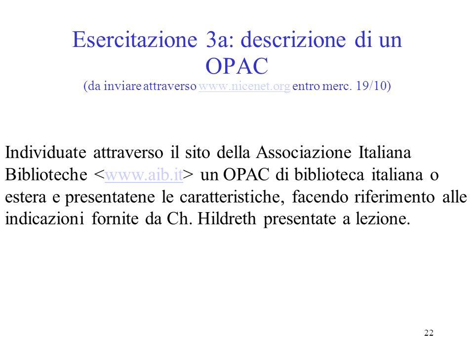 22 Esercitazione 3a: descrizione di un OPAC (da inviare attraverso www.nicenet.org entro merc. 19/10)www.nicenet.org Individuate attraverso il sito de