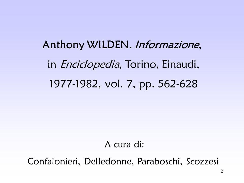2 Anthony WILDEN. Informazione, in Enciclopedia, Torino, Einaudi, 1977-1982, vol. 7, pp. 562-628 A cura di: Confalonieri, Delledonne, Paraboschi, Scoz
