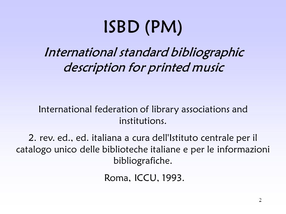 2 ISBD (PM) International standard bibliographic description for printed music International federation of library associations and institutions. 2. r