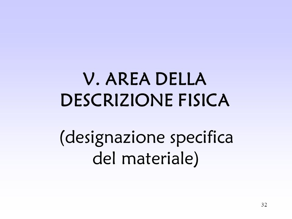 32 V. AREA DELLA DESCRIZIONE FISICA (designazione specifica del materiale)