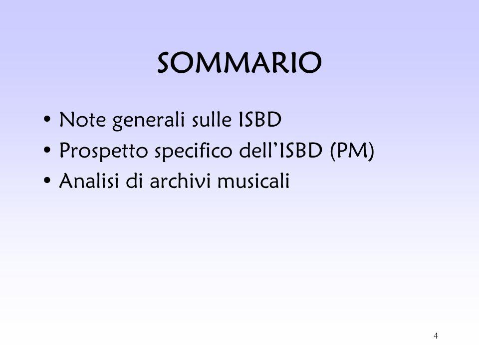 4 SOMMARIO Note generali sulle ISBD Prospetto specifico dellISBD (PM) Analisi di archivi musicali