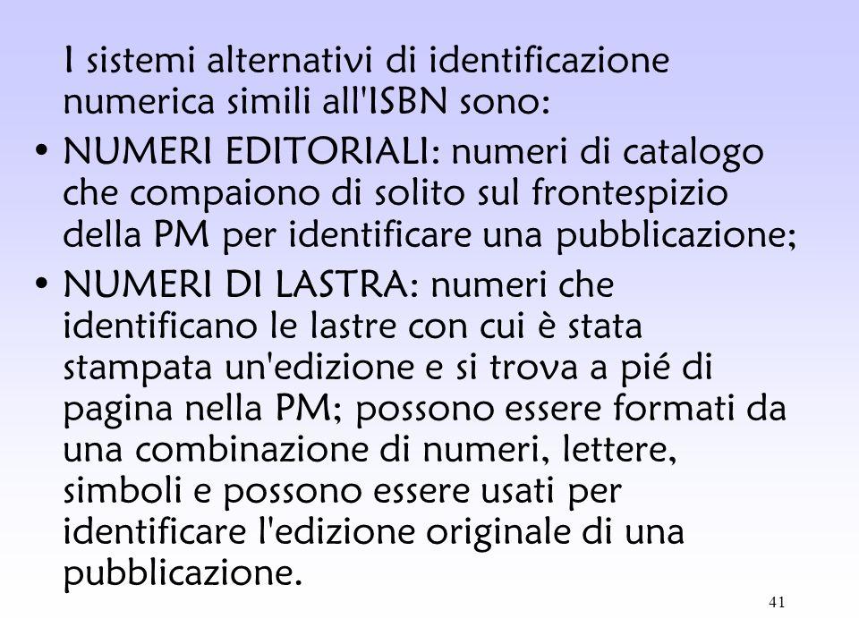 41 I sistemi alternativi di identificazione numerica simili all'ISBN sono: NUMERI EDITORIALI: numeri di catalogo che compaiono di solito sul frontespi