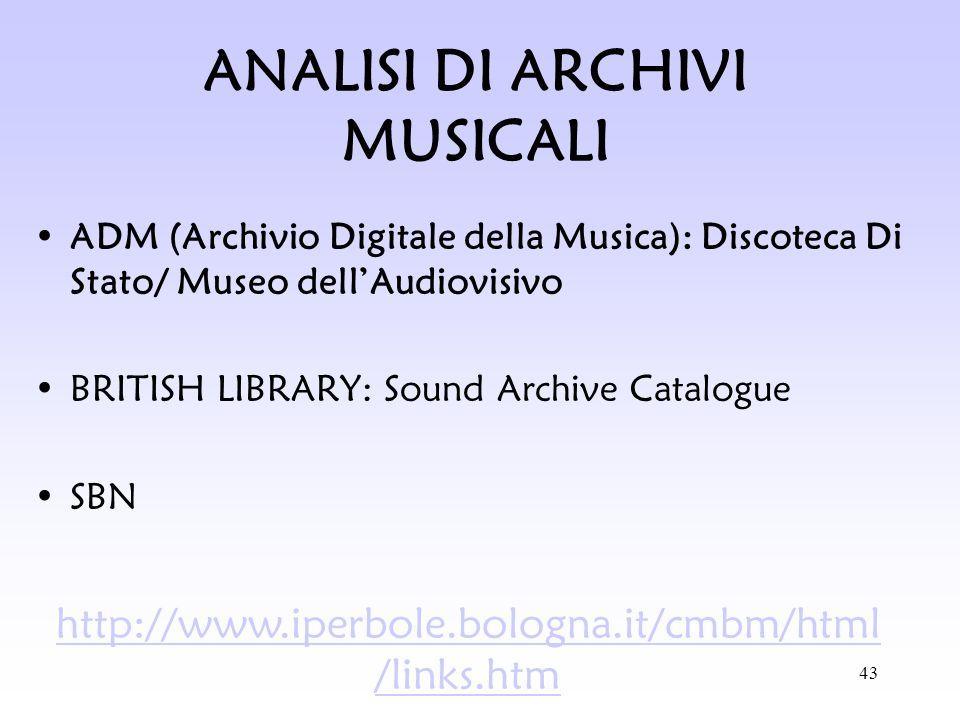 43 ANALISI DI ARCHIVI MUSICALI ADM (Archivio Digitale della Musica): Discoteca Di Stato/ Museo dellAudiovisivo BRITISH LIBRARY: Sound Archive Catalogu