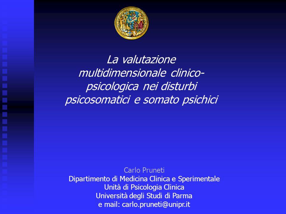 La valutazione multidimensionale clinico- psicologica nei disturbi psicosomatici e somato psichici Carlo Pruneti Dipartimento di Medicina Clinica e Sp