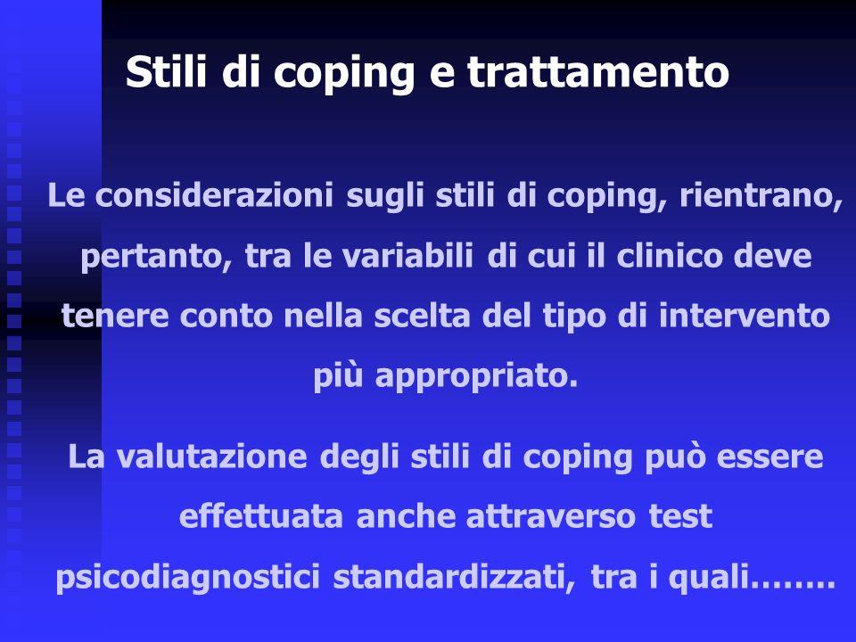 Le considerazioni sugli stili di coping, rientrano, pertanto, tra le variabili di cui il clinico deve tenere conto nella scelta del tipo di intervento