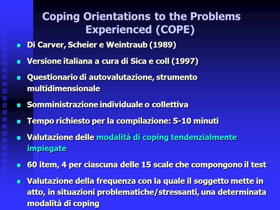Coping Orientations to the Problems Experienced (COPE) Di Carver, Scheier e Weintraub (1989) Di Carver, Scheier e Weintraub (1989) Versione italiana a
