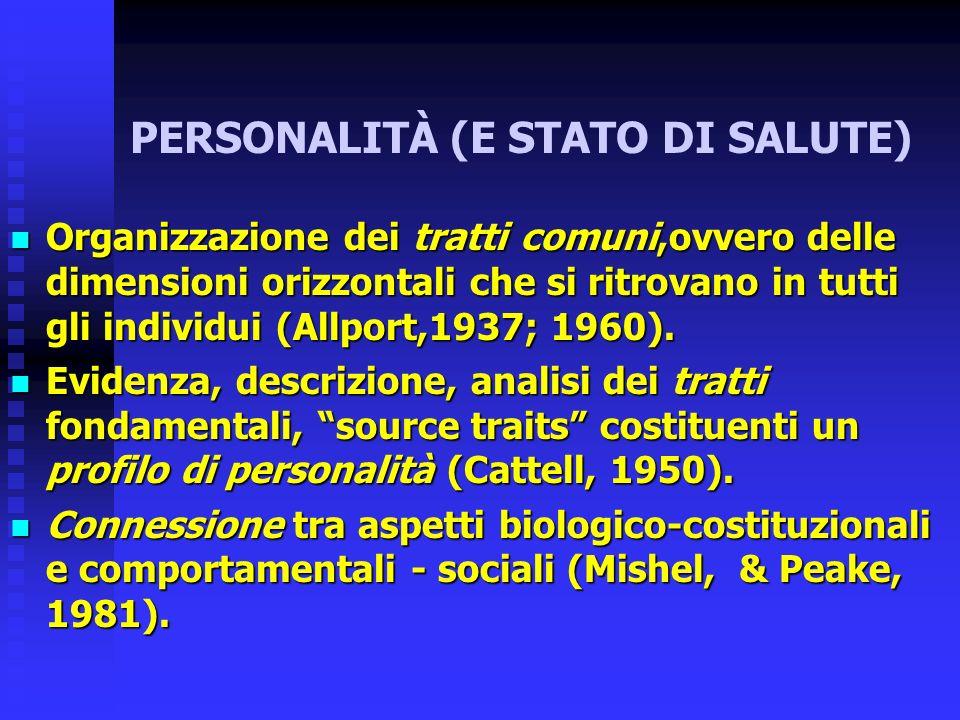 PERSONALITÀ (E STATO DI SALUTE) Organizzazione dei tratti comuni,ovvero delle dimensioni orizzontali che si ritrovano in tutti gli individui (Allport,
