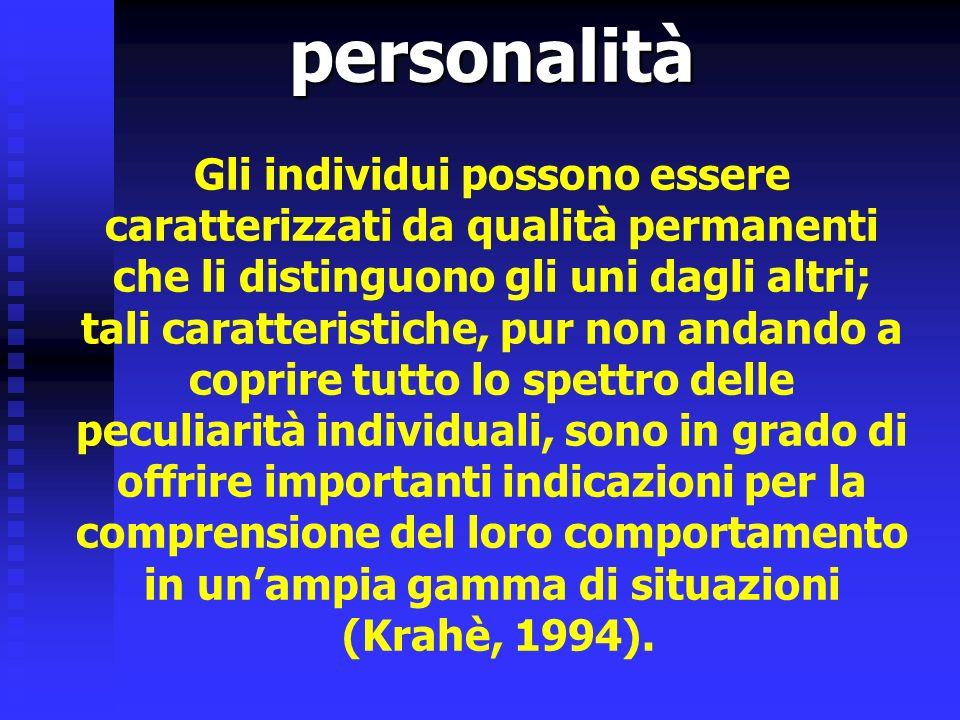 personalità personalità Gli individui possono essere caratterizzati da qualità permanenti che li distinguono gli uni dagli altri; tali caratteristiche