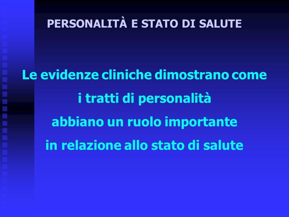 Le evidenze cliniche dimostrano come i tratti di personalità abbiano un ruolo importante in relazione allo stato di salute PERSONALITÀ E STATO DI SALUTE