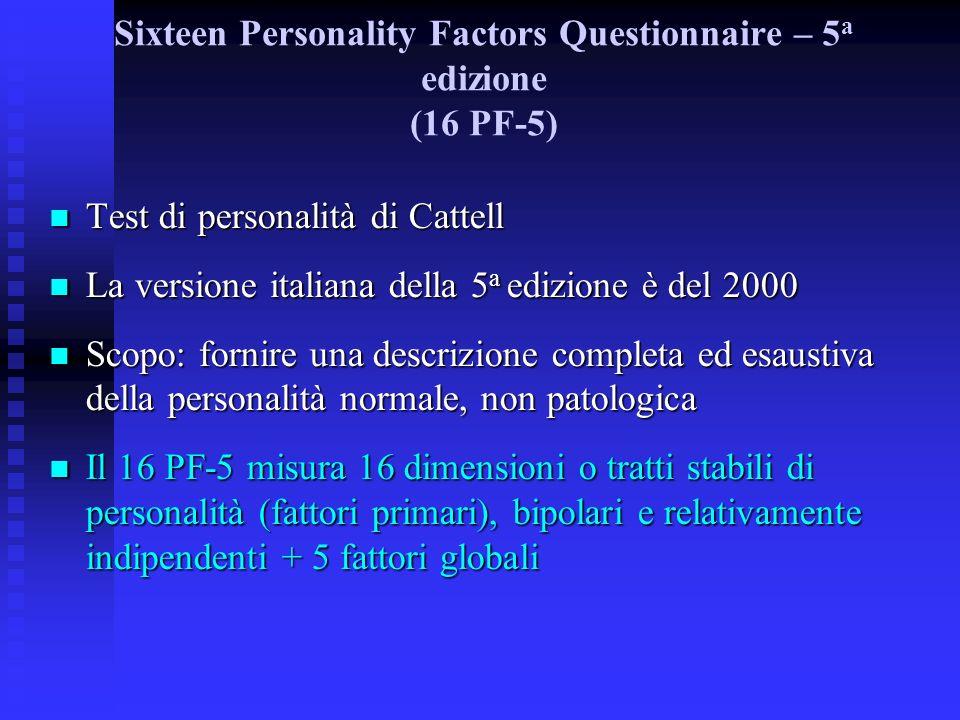 Sixteen Personality Factors Questionnaire – 5 a edizione (16 PF-5) Test di personalità di Cattell Test di personalità di Cattell La versione italiana