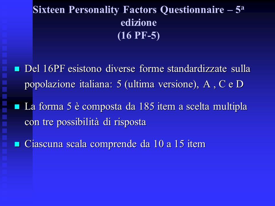 Del 16PF esistono diverse forme standardizzate sulla popolazione italiana: 5 (ultima versione), A, C e D Del 16PF esistono diverse forme standardizzat