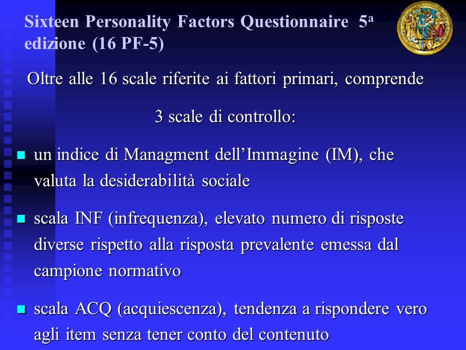 Oltre alle 16 scale riferite ai fattori primari, comprende 3 scale di controllo: un indice di Managment dellImmagine (IM), che valuta la desiderabilit