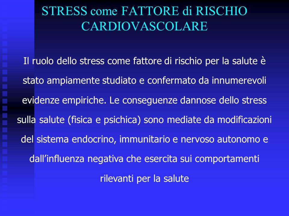 STRESS come FATTORE di RISCHIO CARDIOVASCOLARE Il ruolo dello stress come fattore di rischio per la salute è stato ampiamente studiato e confermato da
