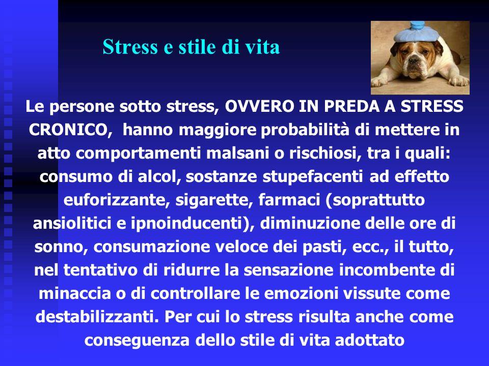 Stress e stile di vita Le persone sotto stress, OVVERO IN PREDA A STRESS CRONICO, hanno maggiore probabilità di mettere in atto comportamenti malsani