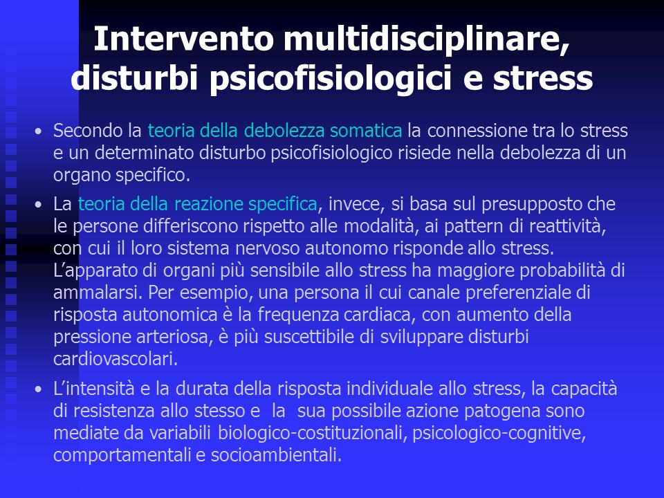 Intervento multidisciplinare, disturbi psicofisiologici e stress Secondo la teoria della debolezza somatica la connessione tra lo stress e un determinato disturbo psicofisiologico risiede nella debolezza di un organo specifico.