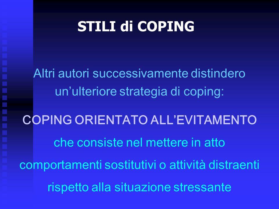 Altri autori successivamente distindero unulteriore strategia di coping: COPING ORIENTATO ALLEVITAMENTO che consiste nel mettere in atto comportamenti