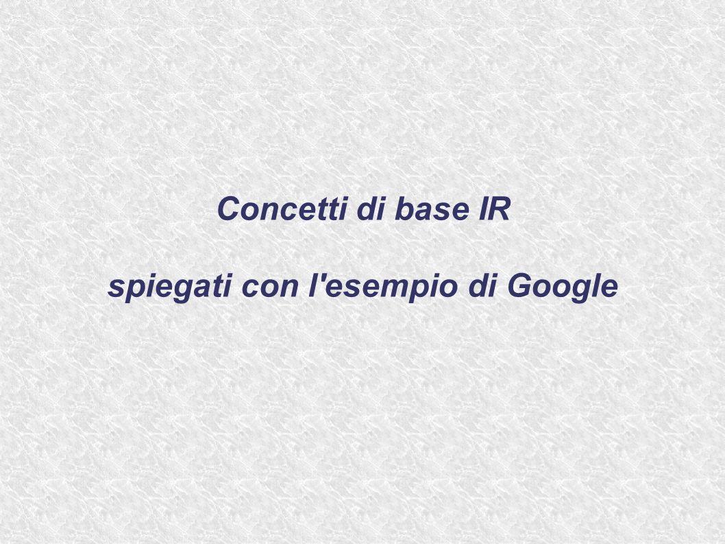 Concetti di base IR spiegati con l esempio di Google