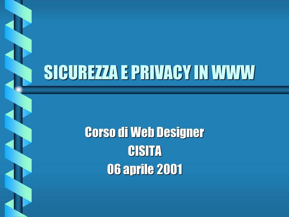 SICUREZZA E PRIVACY IN WWW Corso di Web Designer CISITA 06 aprile 2001