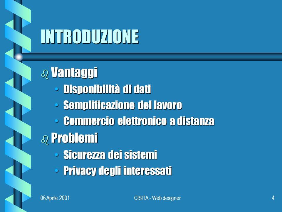 06 Aprile 2001CISITA - Web designer55 APPLICAZIONI b World wide web Transazioni commercialiTransazioni commerciali b E-mail PgpPgp b Rete aziendale