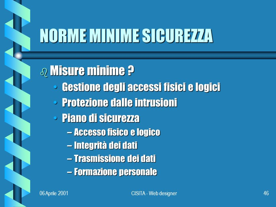 06 Aprile 2001CISITA - Web designer46 NORME MINIME SICUREZZA b Misure minime .