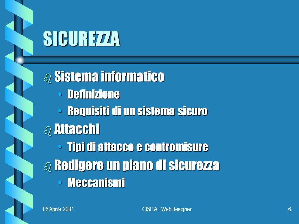 06 Aprile 2001CISITA - Web designer37 CERTIFICATI DIGITALI b Sono utlizzabili per altri scopi Verifica dellintegrità del softwareVerifica dellintegrità del software Pagamenti via internetPagamenti via internet b Problema della revoca di un certificato