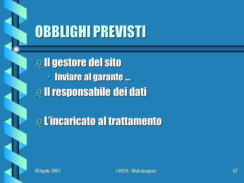 06 Aprile 2001CISITA - Web designer67 OBBLIGHI PREVISTI b Il gestore del sito Inviare al garante...Inviare al garante...