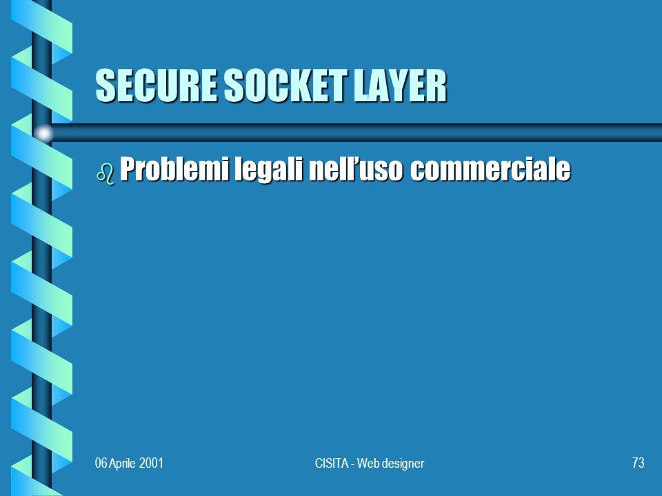 06 Aprile 2001CISITA - Web designer73 SECURE SOCKET LAYER b Problemi legali nelluso commerciale