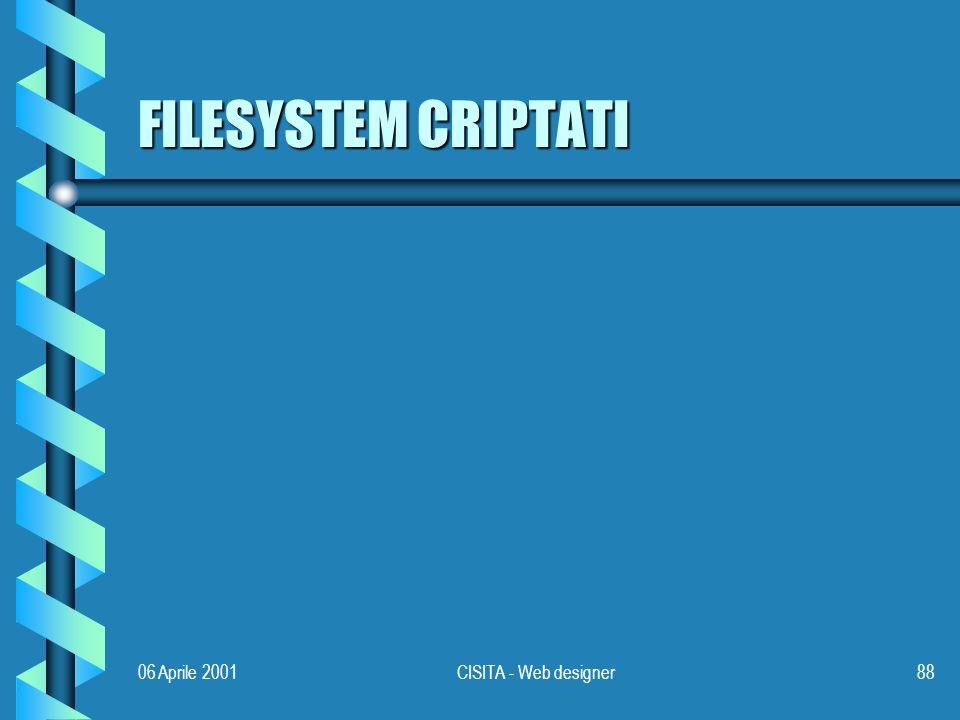 06 Aprile 2001CISITA - Web designer88 FILESYSTEM CRIPTATI