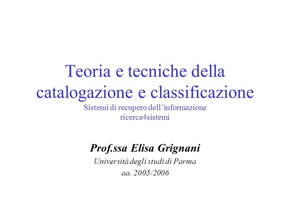 Teoria e tecniche della catalogazione e classificazione Sistemi di recupero dellinformazione ricerca4sistemi Prof.ssa Elisa Grignani Università degli studi di Parma aa.