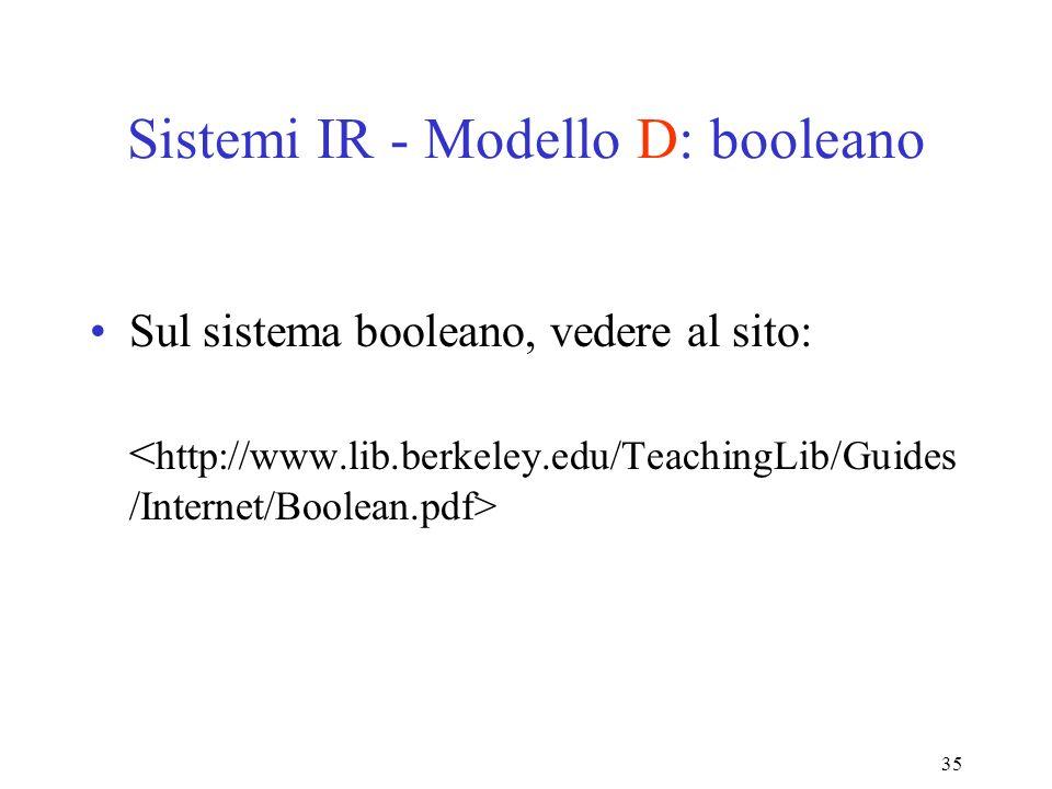 35 Sistemi IR - Modello D: booleano Sul sistema booleano, vedere al sito: