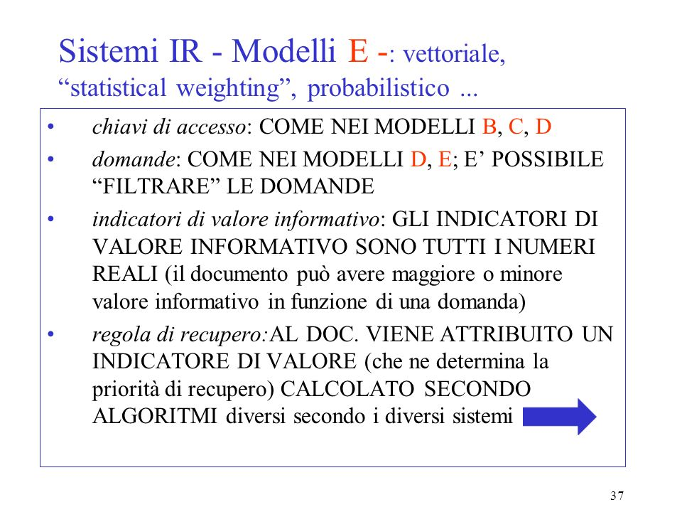 37 Sistemi IR - Modelli E - : vettoriale, statistical weighting, probabilistico...