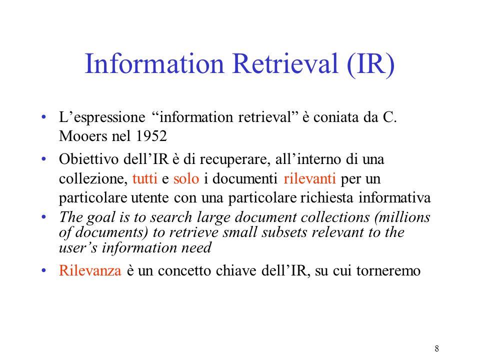 8 Information Retrieval (IR) Lespressione information retrieval è coniata da C.