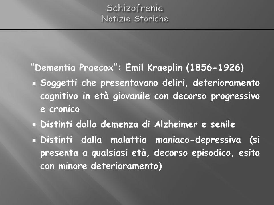 Schizofrenia: Bleuler Eugen (1857-1939): Letteralmente: Scissione della mente Alterazione fondamentale e unificante era il disturbo del pensiero caratterizzato dalla scissione o allentamento delle capacità associative Decorso cronico o recupero