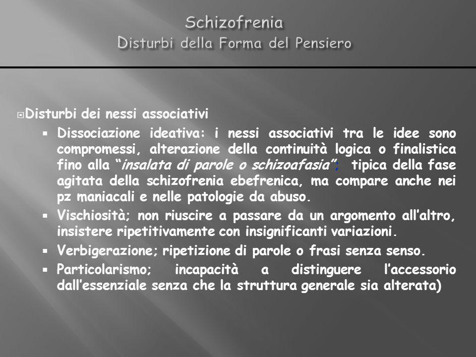 Disturbi dei nessi associativi Dissociazione ideativa: i nessi associativi tra le idee sono compromessi, alterazione della continuità logica o finalis
