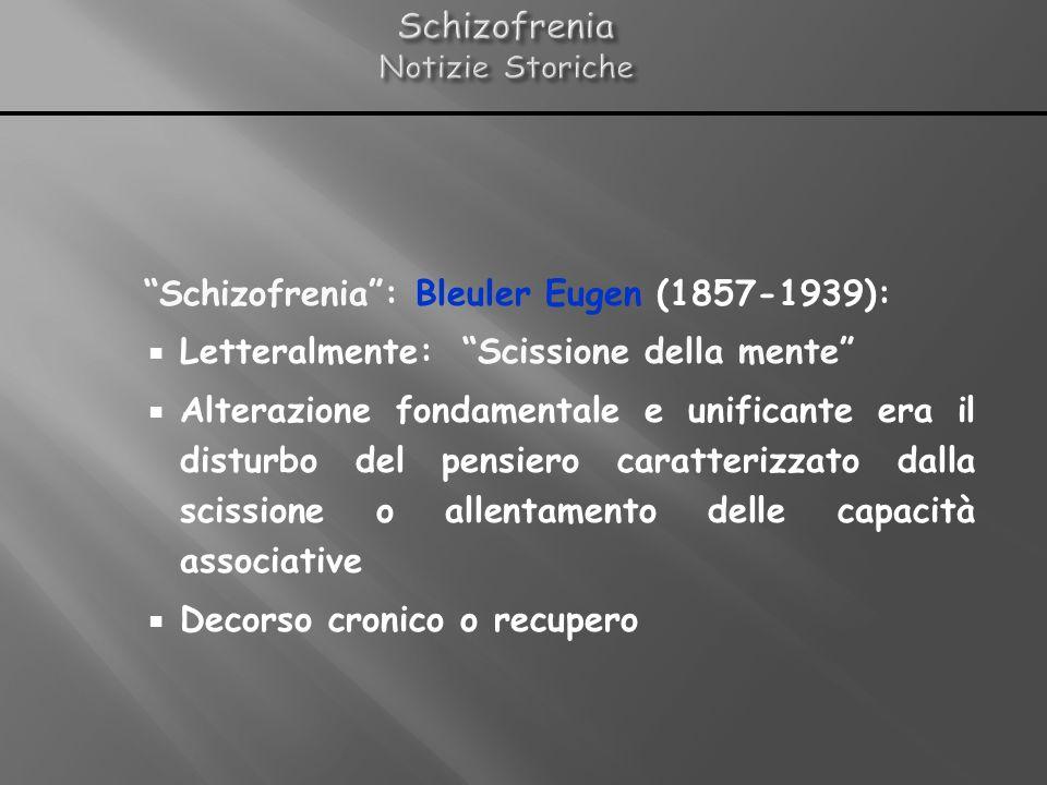 Schizofrenia: Bleuler Eugen (1857-1939): Letteralmente: Scissione della mente Alterazione fondamentale e unificante era il disturbo del pensiero carat