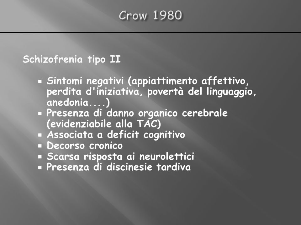 Schizofrenia tipo II Sintomi negativi (appiattimento affettivo, perdita d'iniziativa, povertà del linguaggio, anedonia....) Presenza di danno organico