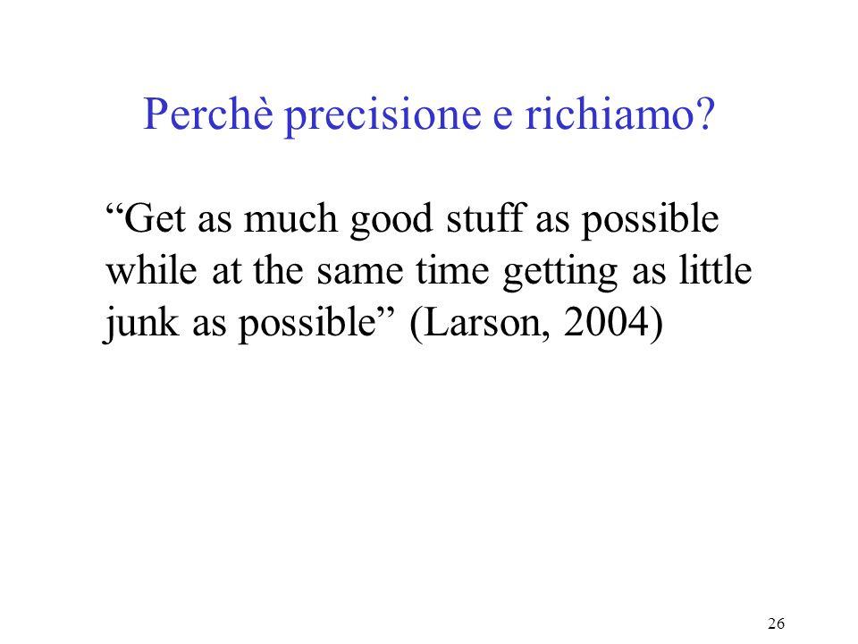 26 Perchè precisione e richiamo.