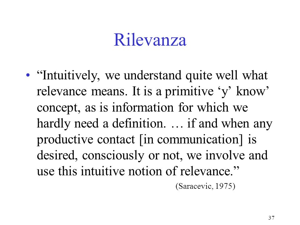 37 Rilevanza Intuitively, we understand quite well what relevance means.