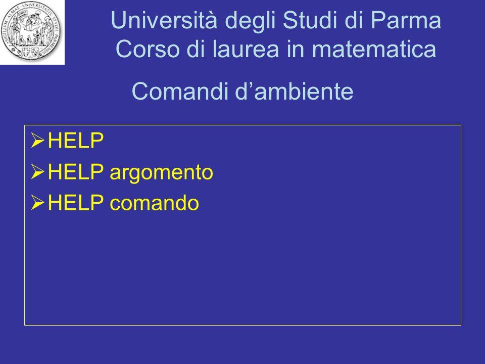 Università degli Studi di Parma Corso di laurea in matematica Comandi dambiente HELP HELP argomento HELP comando