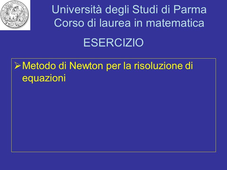 Università degli Studi di Parma Corso di laurea in matematica ESERCIZIO Metodo di Newton per la risoluzione di equazioni