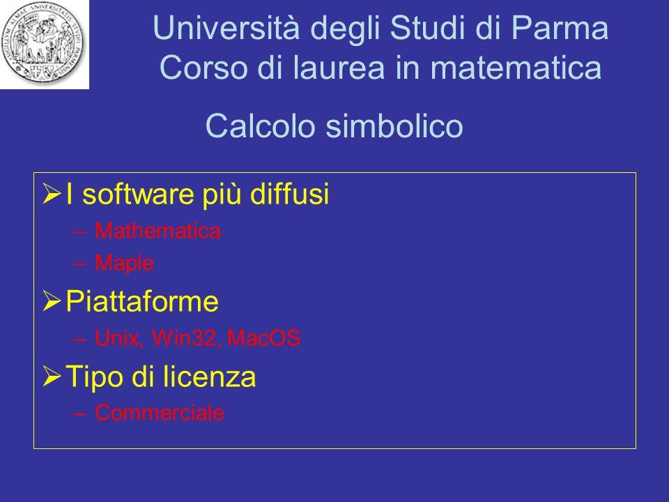 Università degli Studi di Parma Corso di laurea in matematica Calcolo simbolico I software più diffusi –Mathematica –Maple Piattaforme –Unix, Win32, M
