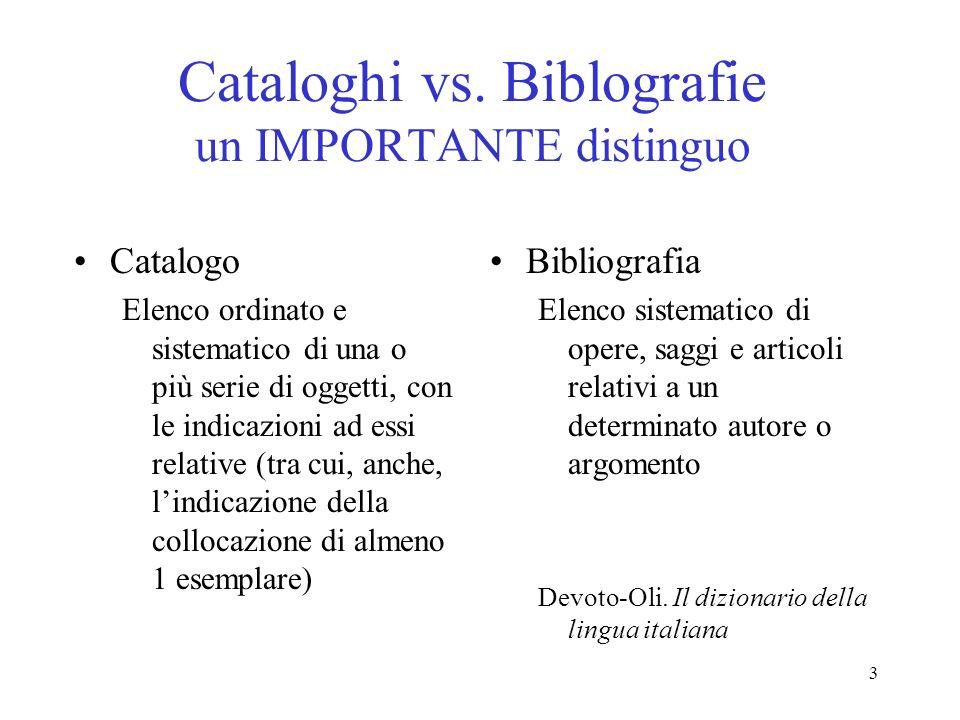 3 Cataloghi vs. Biblografie un IMPORTANTE distinguo Catalogo Elenco ordinato e sistematico di una o più serie di oggetti, con le indicazioni ad essi r