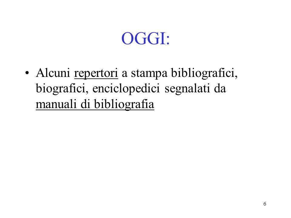 6 OGGI: Alcuni repertori a stampa bibliografici, biografici, enciclopedici segnalati da manuali di bibliografia