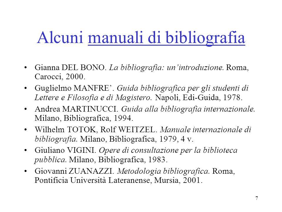 7 Alcuni manuali di bibliografia Gianna DEL BONO. La bibliografia: unintroduzione. Roma, Carocci, 2000. Guglielmo MANFRE. Guida bibliografica per gli