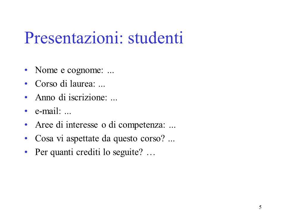 5 Presentazioni: studenti Nome e cognome:... Corso di laurea:... Anno di iscrizione:... e-mail:... Aree di interesse o di competenza:... Cosa vi aspet