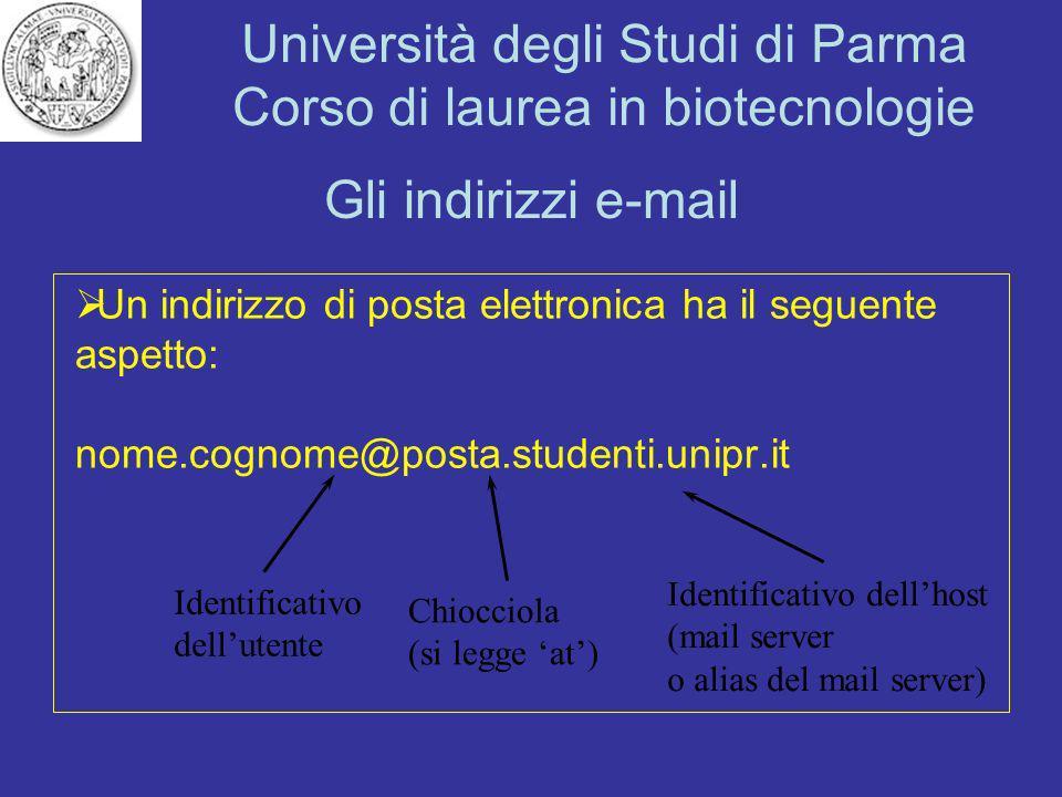 Università degli Studi di Parma Corso di laurea in biotecnologie Gli indirizzi e-mail Un indirizzo di posta elettronica ha il seguente aspetto: nome.c