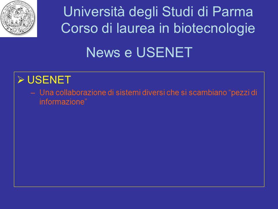 Università degli Studi di Parma Corso di laurea in biotecnologie News e USENET USENET –Una collaborazione di sistemi diversi che si scambiano pezzi di