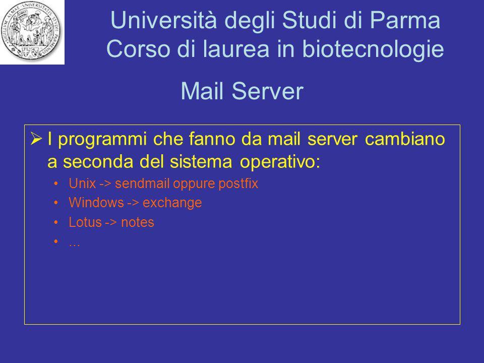 Università degli Studi di Parma Corso di laurea in biotecnologie Mail Server I programmi che fanno da mail server cambiano a seconda del sistema opera