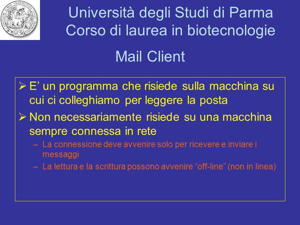 Università degli Studi di Parma Corso di laurea in biotecnologie Mail Client Sono molti i software che assolvono questo compito: –MS Outlook –pine –Netscape o Mozilla Messenger –Eudora –Pegasus –IncrediMail –...